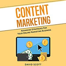 Content Marketing: Advanced Strategies for Your Online Marketing Business Audiobook by David Scott Narrated by Dean Eby