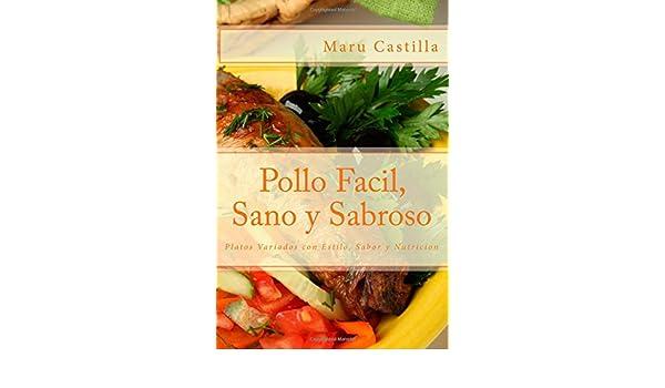 Pollo Facil, Sano y Sabroso: Platos Variados con Estilo, Sabor y Nutricion (Spanish Edition): Maru Castilla: 9781507879078: Amazon.com: Books