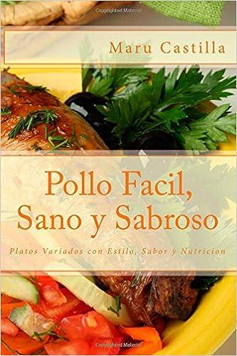 Pollo Facil, Sano y Sabroso: Platos Variados con Estilo, Sabor y Nutricion: Amazon.es: Maru Castilla: Libros