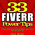 33 Fiverr Power Tips: Featuring Proven Ways to Boost Your Sales, Quit Your Job & Be a Fiverr Success | Dan Howe