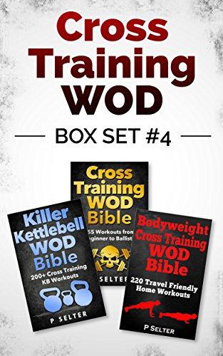 Cross Training WOD Box Set #4: Cross Training WOD Bible: 555 Workouts from Beginner to Ballistic & Killer Kettlebell WOD Bible & Bodyweight Cross Training ... Bodybuilding, Home Workout, Gymnastics)