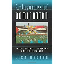 Ambiguities of Domination: Politics, Rhetoric, and Symbols in Contemporary Syria
