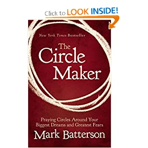 The Circle Maker: Praying Circles Around Your Biggest Dreams and Greatest Fears Hardcover Batterson, Mark