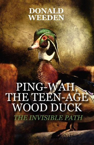 Ping-Wah, the Teen-Age Wood Duck: The Invisible Path (Ping Duck Book)
