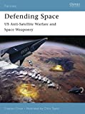 : Defending Space: US Anti-Satellite Warfare and Space Weaponry (Fortress)