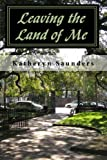 Leaving the Land of Me, Katheryn Saunders, 1452804613