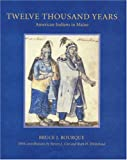Twelve Thousand Years, Bruce J. Bourque, 0803262310