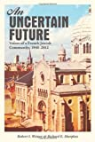 An Uncertain Future : Voices of a French Jewish Community, 1940-2012, Weiner, Robert I. and Sharpless, Richard E., 1442605596