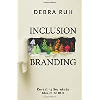 Inclusion Branding: Revealing Secrets to Maximize ROI