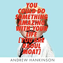 You Could Do Something Amazing with Your Life: You Are Raoul Moat Audiobook by Andrew Hankinson Narrated by Daniel Weyman