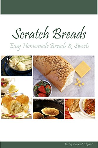 Scratch Breads: Easy Homemade Breads & Sweets by [Burns-Millyard, Kathy]