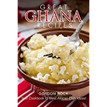 Great Ghana Recipes: Your Cookbook of West African Dish Ideas!