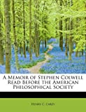 A Memoir of Stephen Colwell Read Before the American Philosophical Society, Henry C. Carey, 1241627614