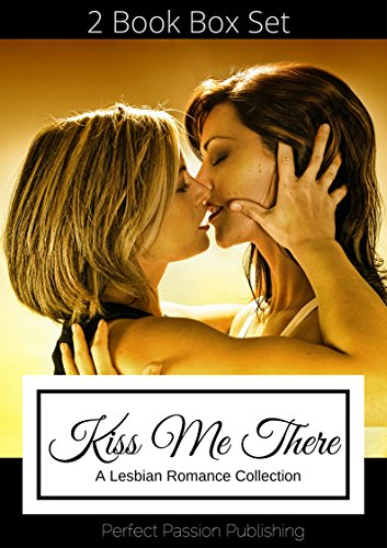 ROMANCE: LESBIAN ROMANCE:Kiss Me There (First Time FF Romance) (Contemporary New Adult LGBT Romance Box Set)