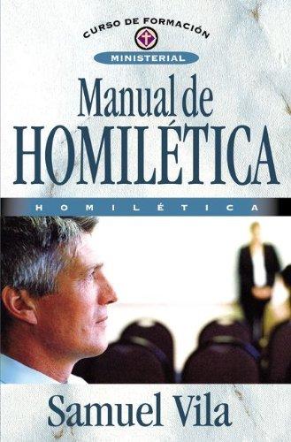 Manual de homilética (Curso de Formacion Ministerial: Estudio Biblico) (Spanish Edition)