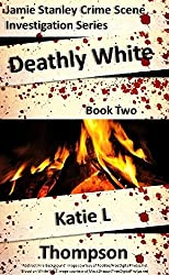Deathly White (Jamie Stanley Crime Scene Investigation Series Book 2)
