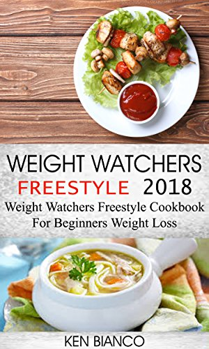 Weight Watchers Freestyle 2018: Weight Watchers Freestyle Cookbook For Beginners Weight Loss by Ken Bianco