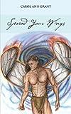 Spread Your Wings, Carol Ann Grant, 1481796461