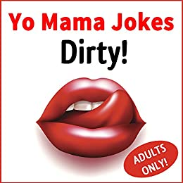 yo mama jokes dirty yo mama joke book for adults adults only