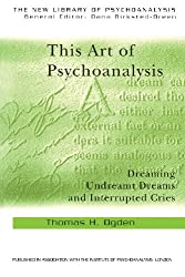 This Art of Psychoanalysis: Dreaming Undreamt Dreams and Interrupted Cries (New Library of Psychoanalysis)
