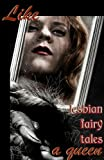img - for Like A Queen: Lesbian Erotic Fairy Tales (Erotic Fantasy & Science Fiction Selections Book 5) book / textbook / text book