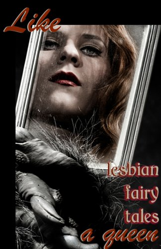 Like A Queen: Lesbian Erotic Fairy Tales (Erotic Fantasy & Science Fiction Selections Book 5)