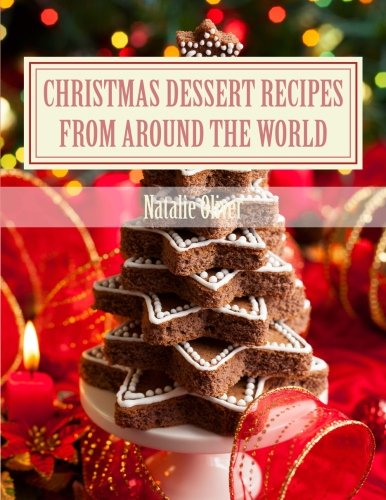 Christmas Dessert Recipes from Around the World: Sweets to make your holiday merry and bright Christmas Desserts