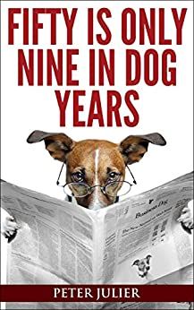 Fifty is Only Nine in Dog Years: Comic Relief for a Mid-Life Crisis by [Julier, Peter]