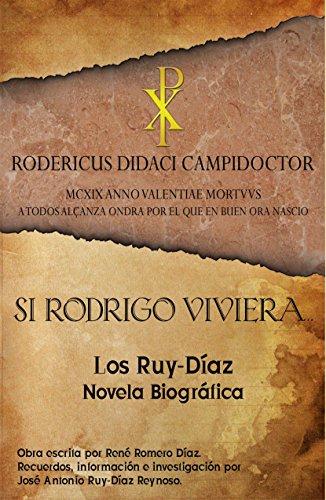 Descargar Libro Si Rodrigo Viviera...: Los Ruy-díaz, Novela Biográfica René Romero Díaz