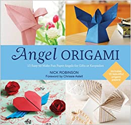 Angel Origami 15 Paper Angels To Bring Peace Joy And Healing Into Your Life Nick Robinson Chrissie Astell 9781780285771 Amazon Books