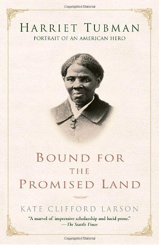 Bound for the Promised Land: Harriet Tubman: Portrait of an American Hero by Kate Clifford Larson (2004-12-28)