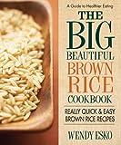 The Big Beautiful Brown Rice Cookbook, Wendy Esko, 0757003648