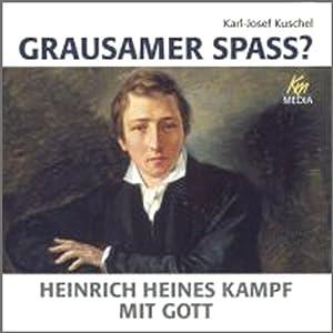 Grausamer Spass, Heinrich Heines Kampf mit Gott Hörbuch