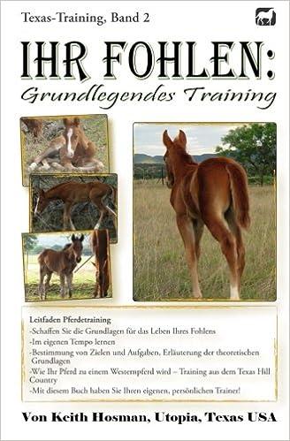 Ihr Fohlen: Grundlegendes Training: Volume 2 (Texas-Training)