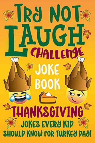 Try Not to Laugh Challenge Joke Book Thanksgiving Jokes Every Kid Should Know for Turkey Day!