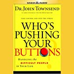 Who's Pushing Your Buttons: Take Control and Stop the Stress | John Townsend