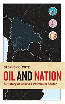 Oil and Nation: A History of Bolivia's Petroleum Sector (Energy and Society)