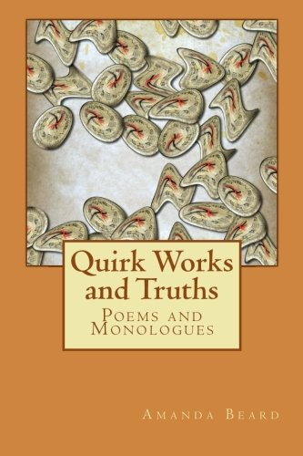 Quirk Works and Truths: Poems and Monologues