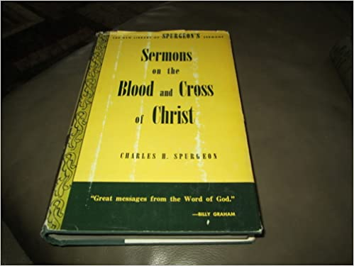 C H Spurgeons Sermons On The Blood And Cross Of Christ Charles T Editor Cook Amazon Books