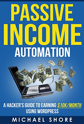 1a1d4448365 Passive Income Automation  A Hacker s Guide to Earning  10k month Using  Wordpress by