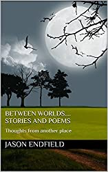 Between Worlds....stories and poems: Thoughts from another place