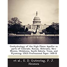 Geohydrology of the High Plains Aquifer in Parts of Colorado, Kansas, Nebraska, New Mexico, Oklahoma, South Dakota, Texas, and Wyoming: Usgs Professio