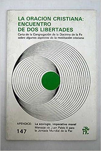 la Oracion Cristiana: Encuentro De Dos Libertades: La Ecologia, Imperativo Moral Paperback – 1990