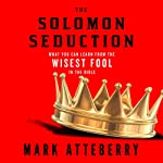 The Solomon Seduction: What You Can Learn from the Wisest Fool in the Bible | Mark Atteberry
