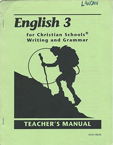 English 3 for Christian Schools Writing and Grammar Teacher's Manual 2005