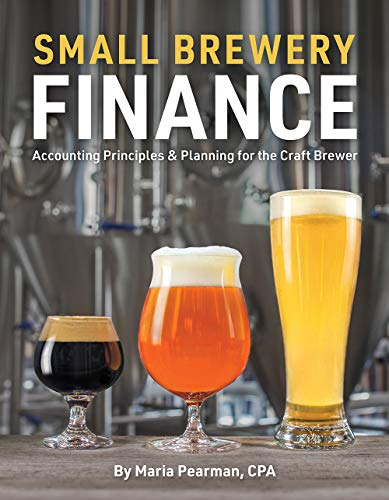 Small Brewery Finance: Accounting Principles and Planning for the Craft Brewer by Maria Pearman
