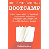 Self-Publishing Bootcamp: Make a Living by Writing Short Books That Promotes Themselves. Self-Publishing on Amazon...