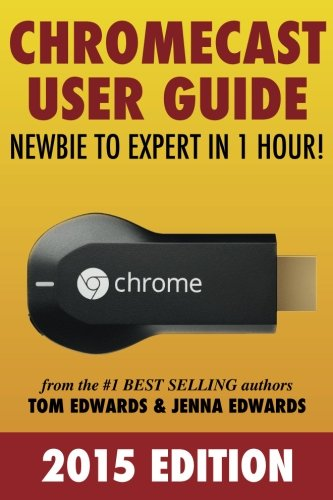 Chromecast User Guide - Newbie to Expert in 1 Hour! por Tom Edwards