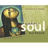 Mending the Soul Workbook for Men and Women - 2nd Edition (2015) by Celestia G. Tracy (2015-04-01)