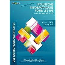 Administrer sa société - MODULE EXTRAIT DE Solutions informatiques pour les TPE ...avec des logiciels libres (French Edition)